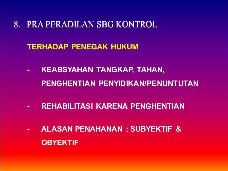 TERHADAP PENEGAK HUKUM -KEABSYAHAN TANGKAP, TAHAN, PENGHENTIAN PENYIDIKAN/PENUNTUTAN -REHABILITASI KARENA PENGHENTIAN -ALASAN PENAHANAN : SUBYEKTIF & OBYEKTIF
