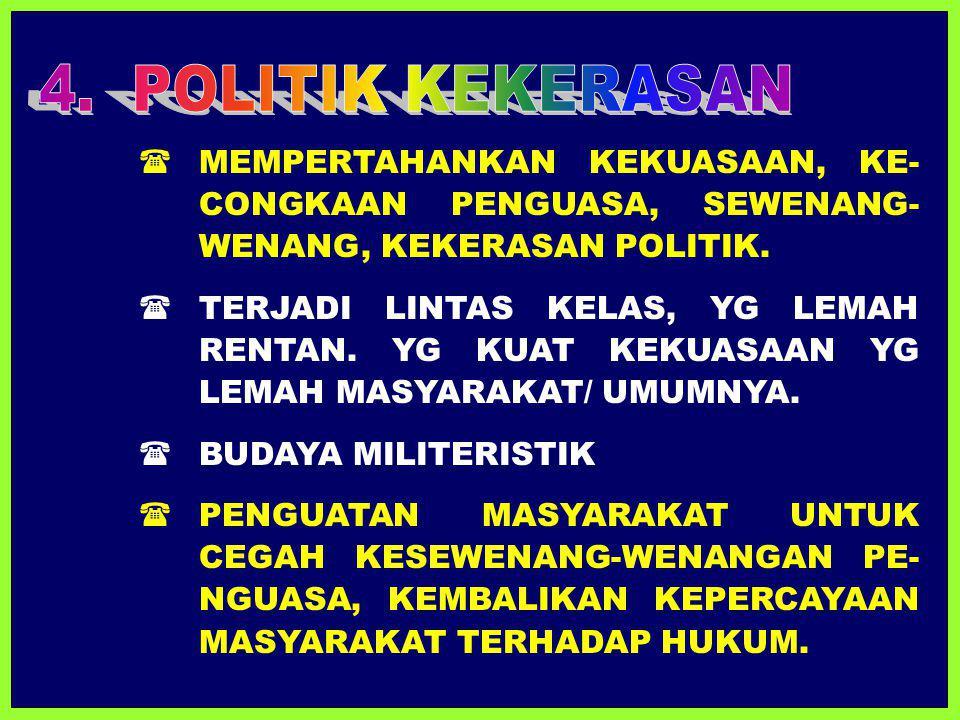  MEMPERTAHANKAN KEKUASAAN, KE- CONGKAAN PENGUASA, SEWENANG- WENANG, KEKERASAN POLITIK.