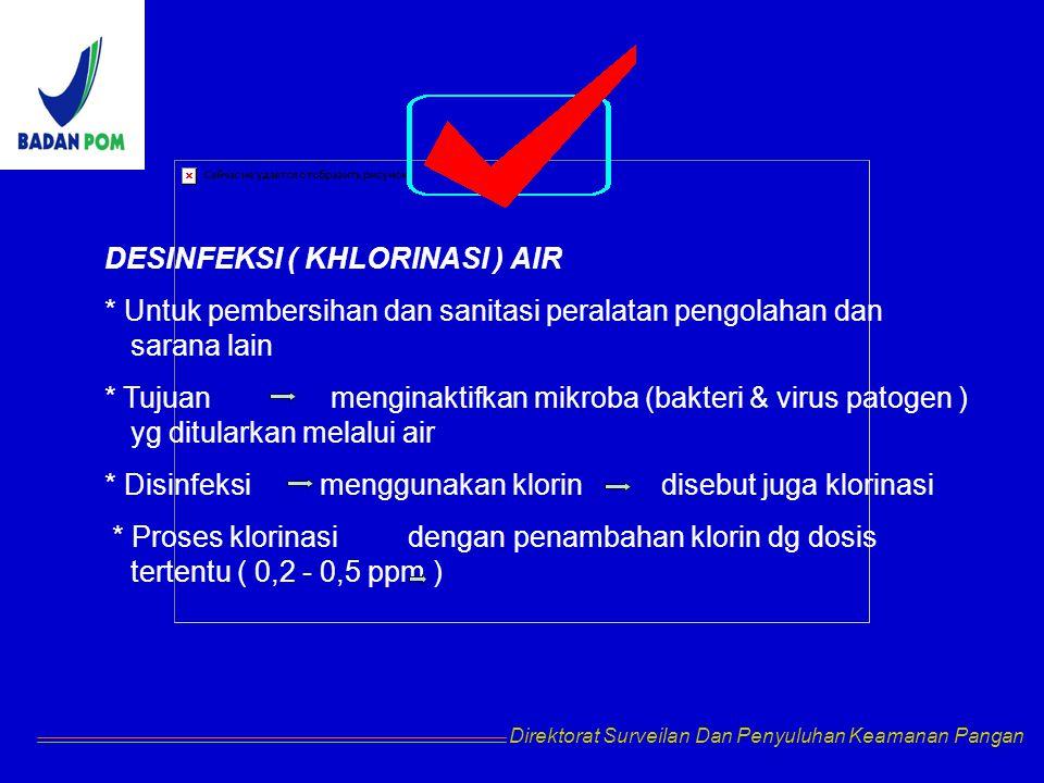 DESINFEKSI ( KHLORINASI ) AIR * Untuk pembersihan dan sanitasi peralatan pengolahan dan sarana lain * Tujuan menginaktifkan mikroba (bakteri & virus p