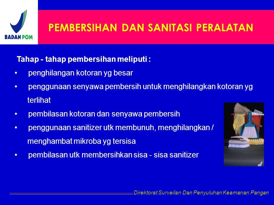 PEMBERSIHAN DAN SANITASI PERALATAN Tahap - tahap pembersihan meliputi : penghilangan kotoran yg besar penggunaan senyawa pembersih untuk menghilangkan