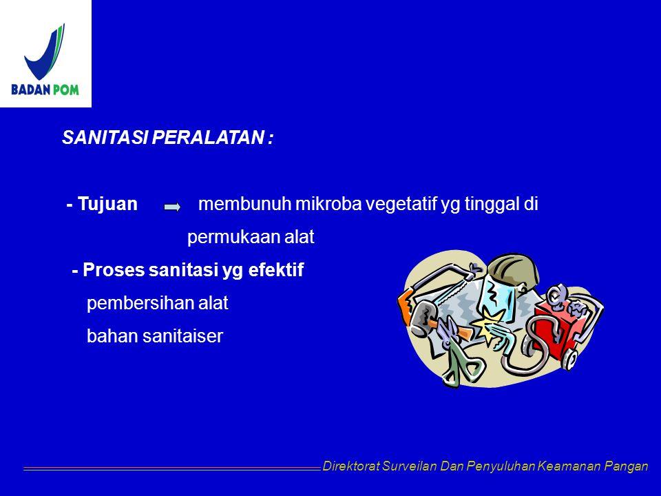 SANITASI PERALATAN : - Tujuan membunuh mikroba vegetatif yg tinggal di permukaan alat - Proses sanitasi yg efektif pembersihan alat bahan sanitaiser D