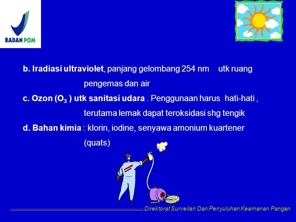b. Iradiasi ultraviolet, panjang gelombang 254 nm utk ruang pengemas dan air c. Ozon (O 3 ) utk sanitasi udara. Penggunaan harus hati-hati, terutama l