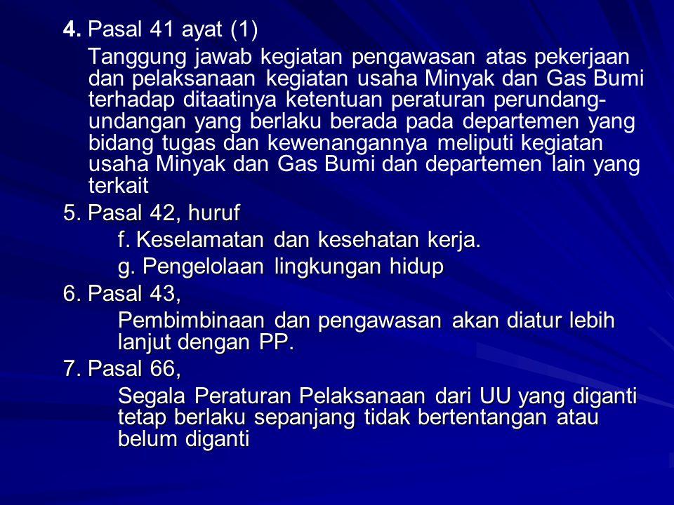 4. Pasal 41 ayat (1) Tanggung jawab kegiatan pengawasan atas pekerjaan dan pelaksanaan kegiatan usaha Minyak dan Gas Bumi terhadap ditaatinya ketentua