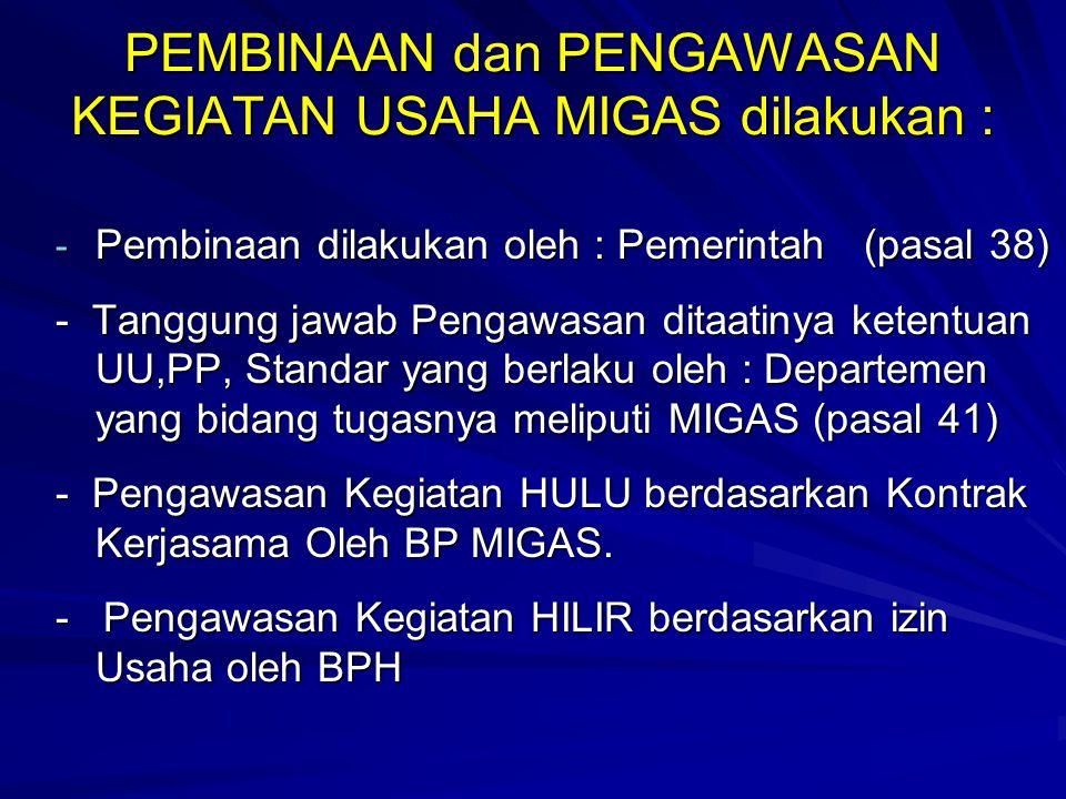PEMBINAAN dan PENGAWASAN KEGIATAN USAHA MIGAS dilakukan : - Pembinaan dilakukan oleh : Pemerintah (pasal 38) - Tanggung jawab Pengawasan ditaatinya ke