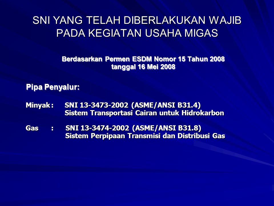SNI YANG TELAH DIBERLAKUKAN WAJIB PADA KEGIATAN USAHA MIGAS Berdasarkan Permen ESDM Nomor 15 Tahun 2008 tanggal 16 Mei 2008 Minyak: SNI 13-3473-2002 (
