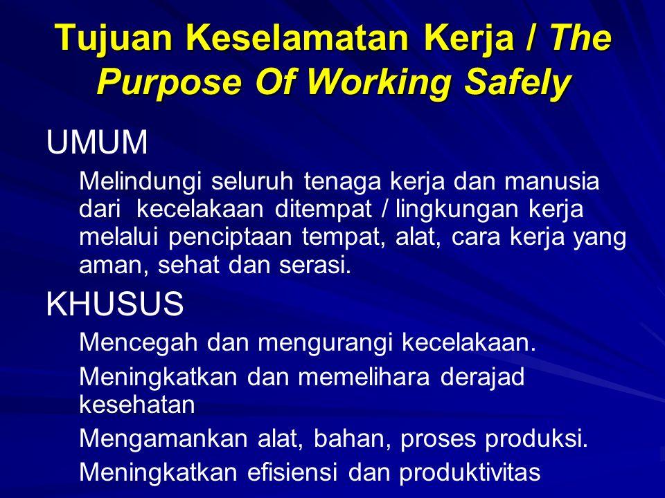 Tujuan Keselamatan Kerja / The Purpose Of Working Safely UMUM Melindungi seluruh tenaga kerja dan manusia dari kecelakaan ditempat / lingkungan kerja