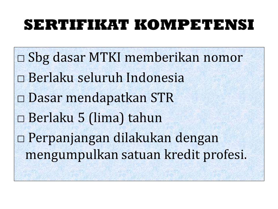 SERTIFIKAT KOMPETENSI □ Sbg dasar MTKI memberikan nomor □ Berlaku seluruh Indonesia □ Dasar mendapatkan STR □ Berlaku 5 (lima) tahun □ Perpanjangan dilakukan dengan mengumpulkan satuan kredit profesi.