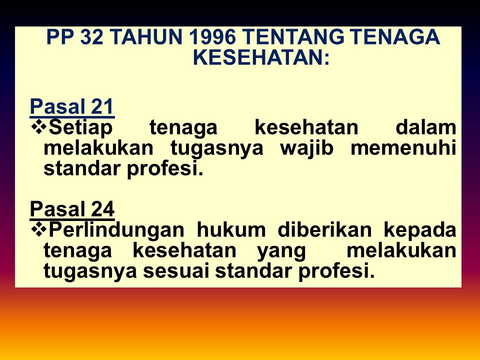 PP 32 TAHUN 1996 TENTANG TENAGA KESEHATAN: Pasal 21  Setiap tenaga kesehatan dalam melakukan tugasnya wajib memenuhi standar profesi. Pasal 24  Perl