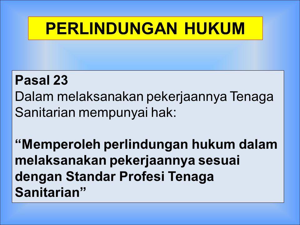 Pasal 23 Dalam melaksanakan pekerjaannya Tenaga Sanitarian mempunyai hak: Memperoleh perlindungan hukum dalam melaksanakan pekerjaannya sesuai dengan Standar Profesi Tenaga Sanitarian PERLINDUNGAN HUKUM