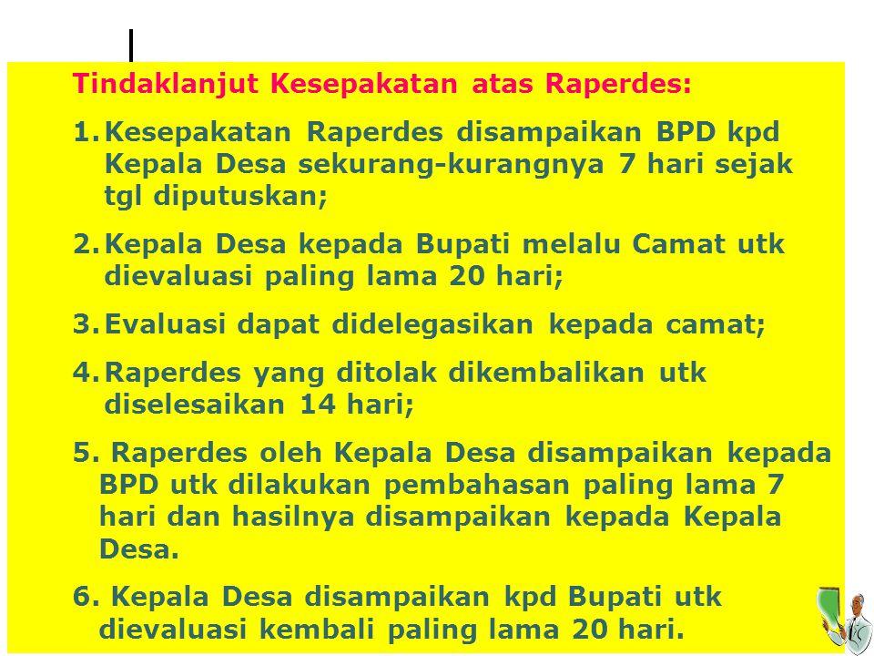 Tindaklanjut Kesepakatan atas Raperdes: 1.Kesepakatan Raperdes disampaikan BPD kpd Kepala Desa sekurang-kurangnya 7 hari sejak tgl diputuskan; 2.Kepal