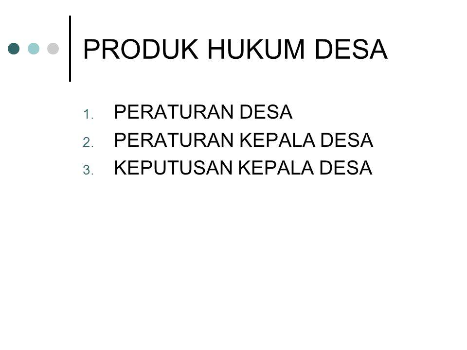 PRODUK HUKUM DESA 1. PERATURAN DESA 2. PERATURAN KEPALA DESA 3. KEPUTUSAN KEPALA DESA