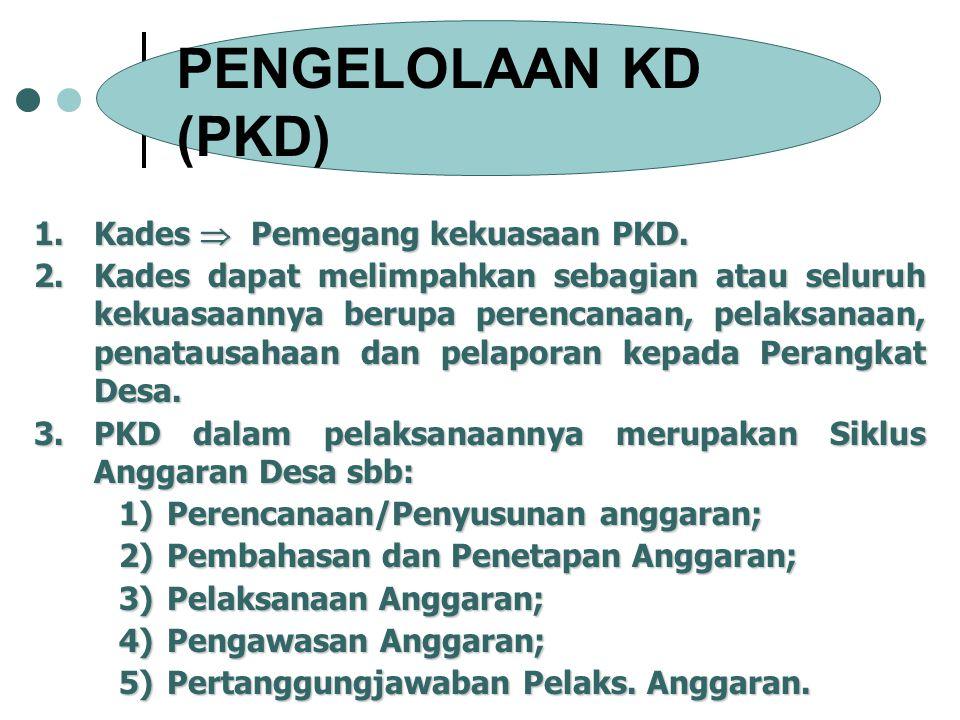 PENGELOLAAN KD (PKD) 1.Kades  Pemegang kekuasaan PKD. 2.Kades dapat melimpahkan sebagian atau seluruh kekuasaannya berupa perencanaan, pelaksanaan, p