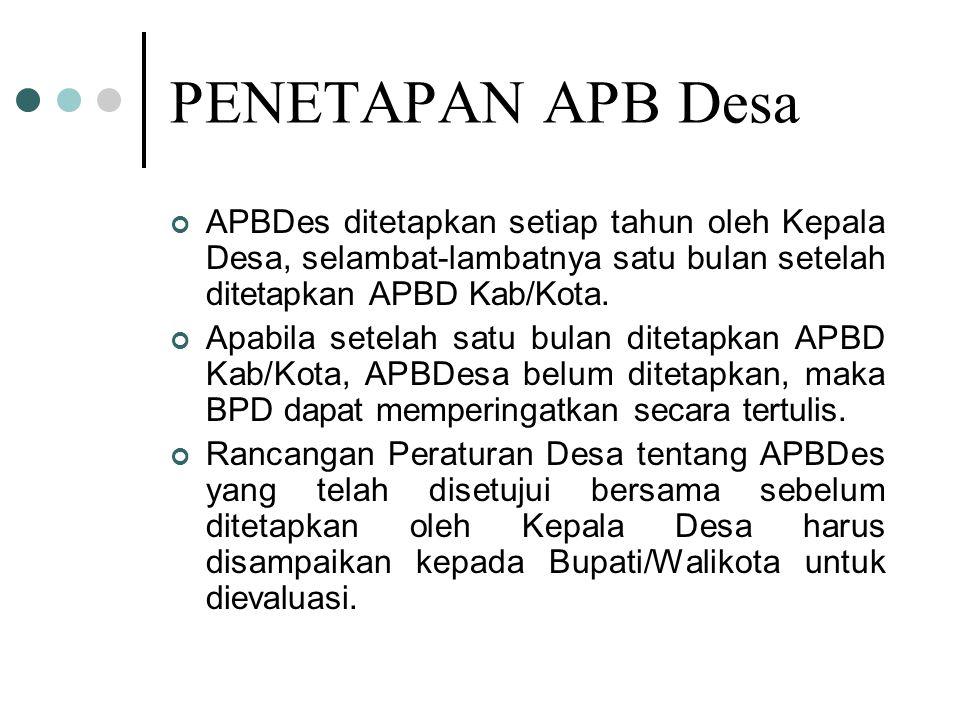PENETAPAN APB Desa APBDes ditetapkan setiap tahun oleh Kepala Desa, selambat-lambatnya satu bulan setelah ditetapkan APBD Kab/Kota. Apabila setelah sa