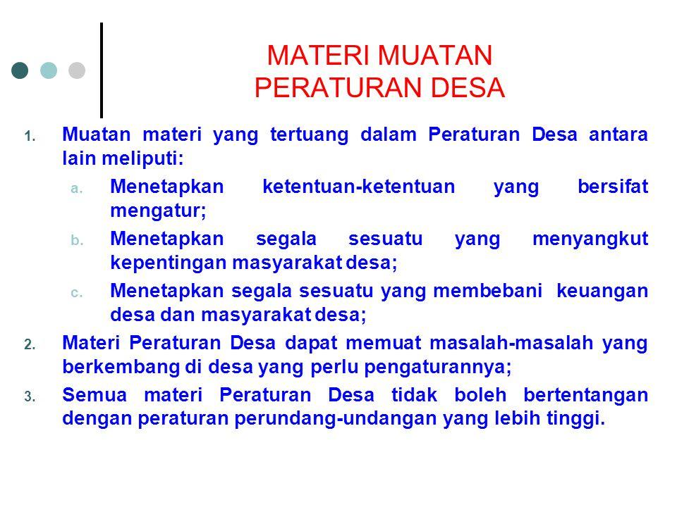 MATERI MUATAN PERATURAN DESA 1. Muatan materi yang tertuang dalam Peraturan Desa antara lain meliputi: a. Menetapkan ketentuan-ketentuan yang bersifat