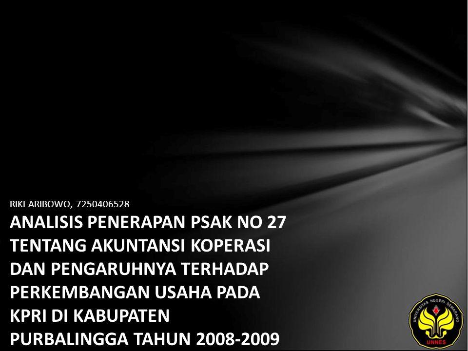 RIKI ARIBOWO, 7250406528 ANALISIS PENERAPAN PSAK NO 27 TENTANG AKUNTANSI KOPERASI DAN PENGARUHNYA TERHADAP PERKEMBANGAN USAHA PADA KPRI DI KABUPATEN PURBALINGGA TAHUN 2008-2009
