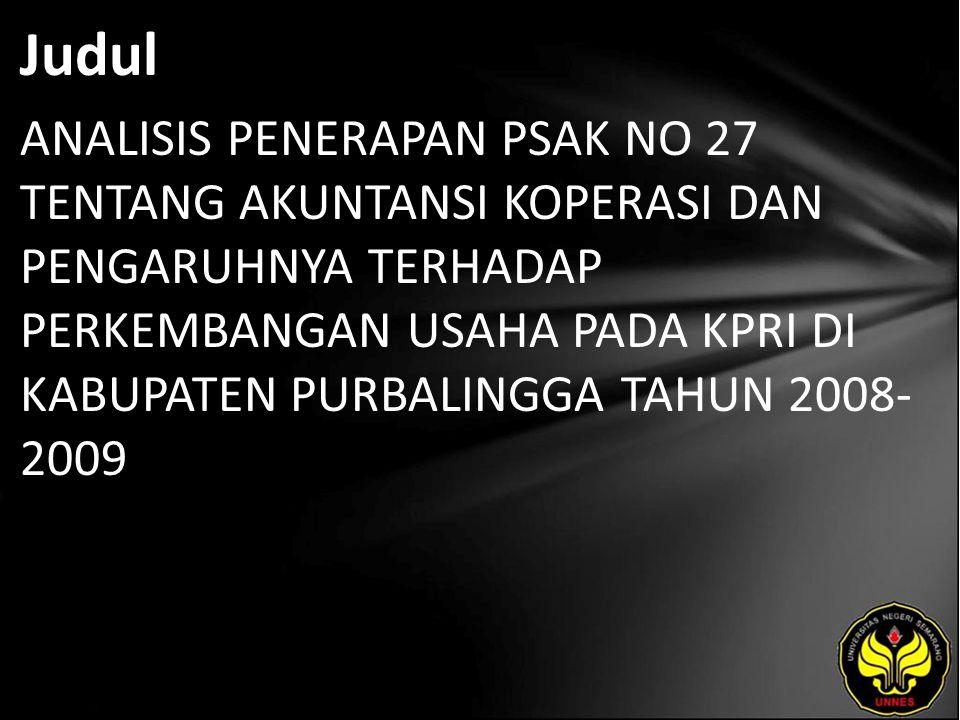 Judul ANALISIS PENERAPAN PSAK NO 27 TENTANG AKUNTANSI KOPERASI DAN PENGARUHNYA TERHADAP PERKEMBANGAN USAHA PADA KPRI DI KABUPATEN PURBALINGGA TAHUN 2008- 2009