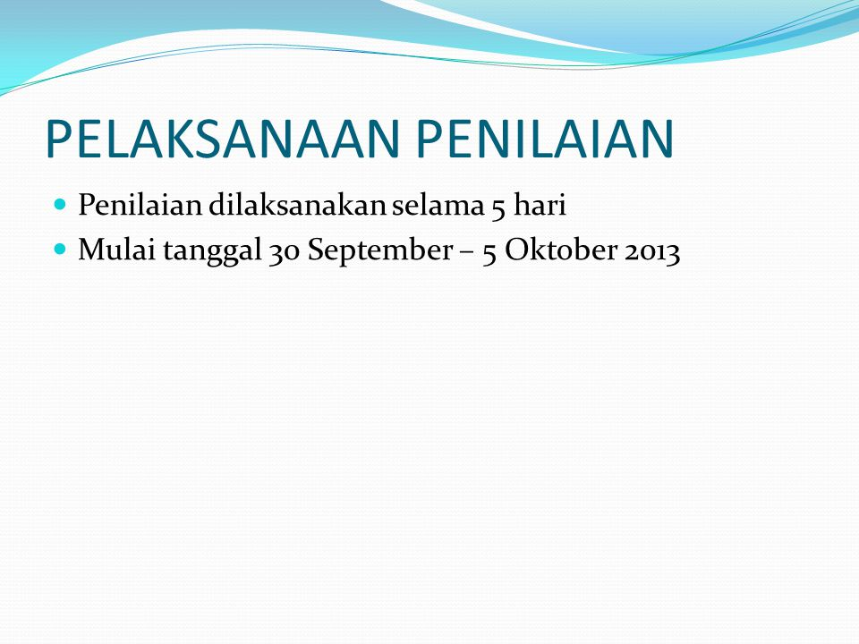 PELAKSANAAN PENILAIAN Penilaian dilaksanakan selama 5 hari Mulai tanggal 30 September – 5 Oktober 2013