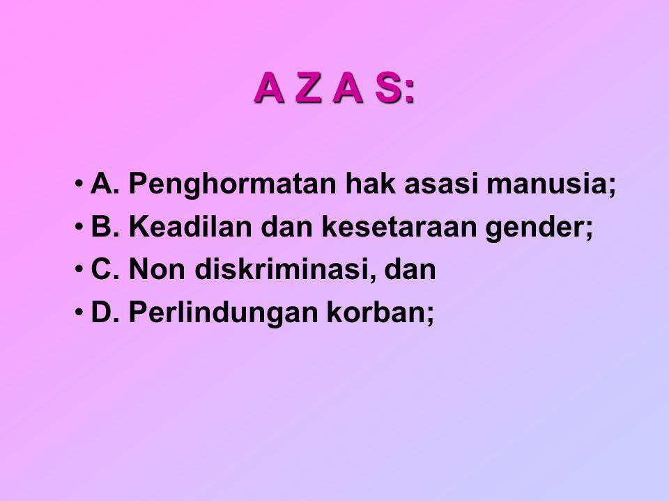 A Z A S: A. Penghormatan hak asasi manusia; B. Keadilan dan kesetaraan gender; C. Non diskriminasi, dan D. Perlindungan korban;
