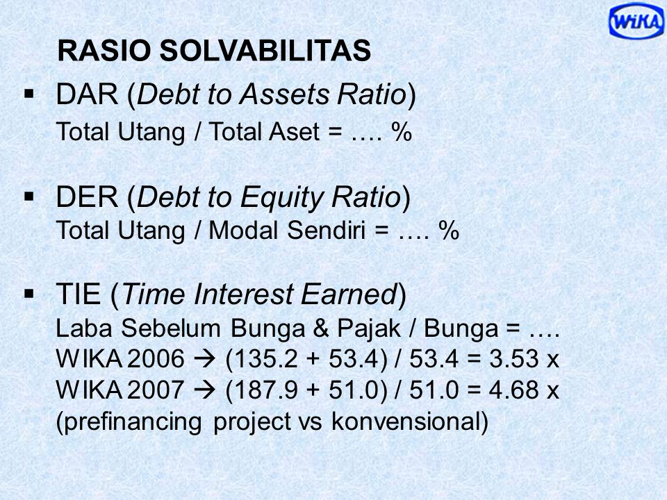  Rasio Lancar (Current Ratio) Harta Lancar / Utang Lancar = …. x (Current Asset / Current Liabilities)  Rasio Cair (Quick Ratio / Acid Test Ratio) (