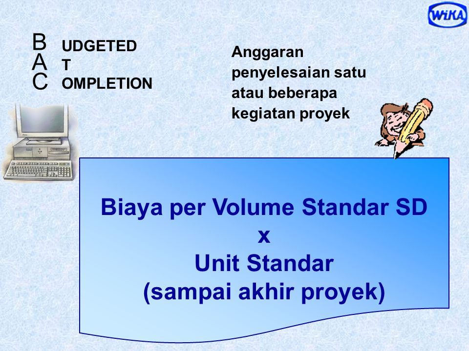 Realisasi Biaya Pelaksanaan satu atau beberapa kegiatan dalam periode tertentu ( minggu atau bulan ) Realisasi Volume S.D. x Realisasi Biaya per unit