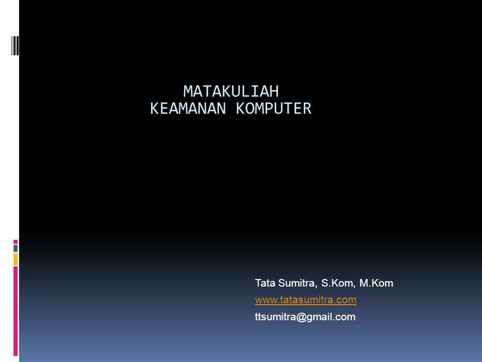 MATAKULIAH KEAMANAN KOMPUTER Tata Sumitra, S.Kom, M.Kom www.tatasumitra.com ttsumitra@gmail.com