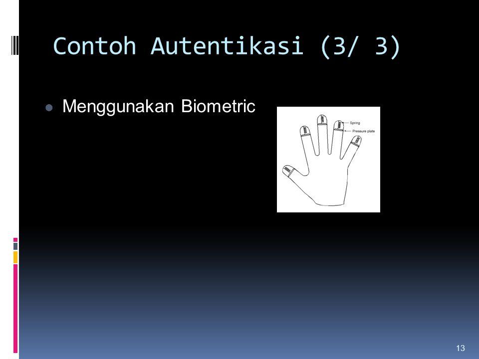 Contoh Autentikasi (3/ 3) 13 Menggunakan Biometric