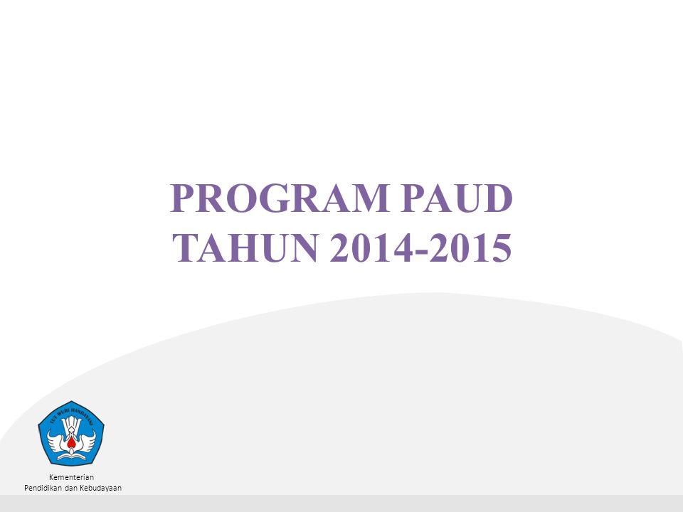 Kementerian Pendidikan dan Kebudayaan PROGRAM PAUD TAHUN 2014-2015
