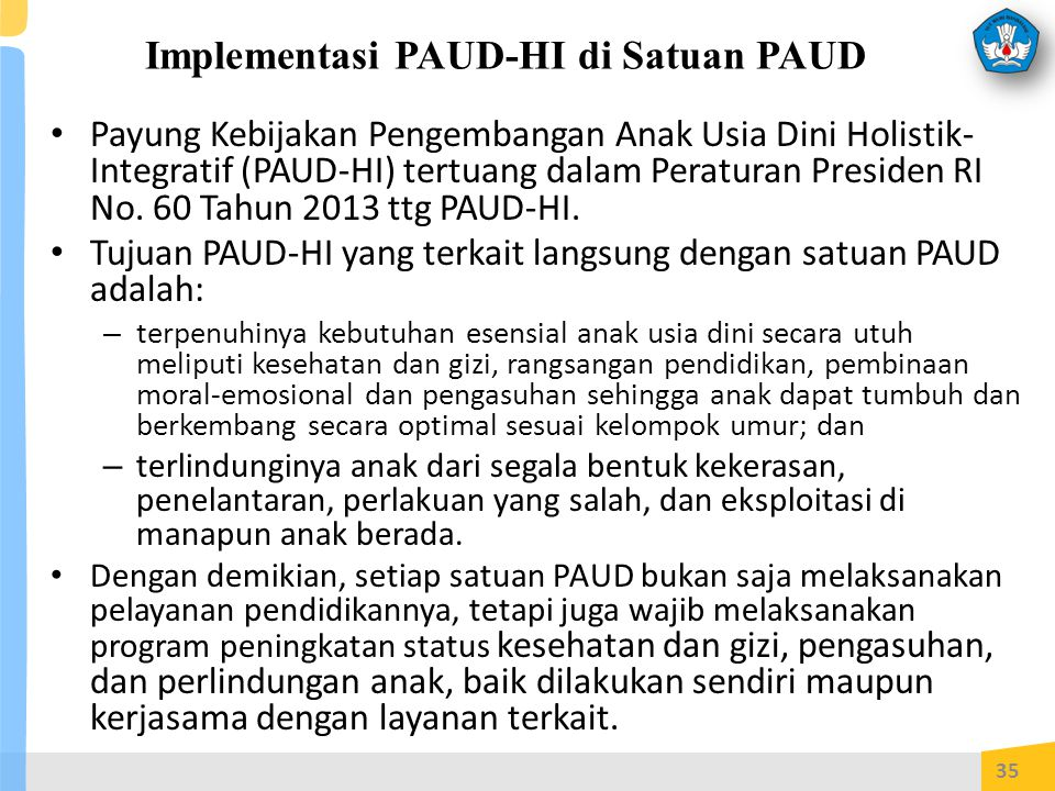 Implementasi PAUD-HI di Satuan PAUD Payung Kebijakan Pengembangan Anak Usia Dini Holistik- Integratif (PAUD-HI) tertuang dalam Peraturan Presiden RI No.