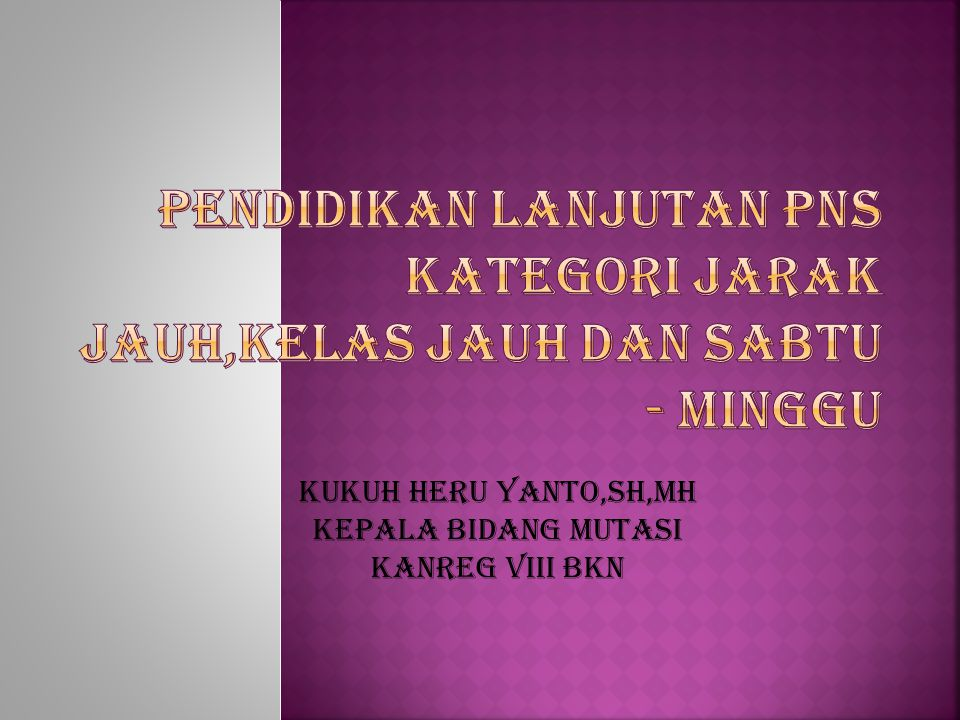 Kukuh Heru Yanto,SH,MH Kepala Bidang Mutasi Kanreg VIII BKN