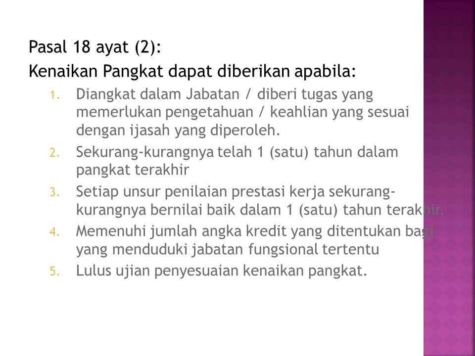 Pasal 18 ayat (2): Kenaikan Pangkat dapat diberikan apabila: 1.