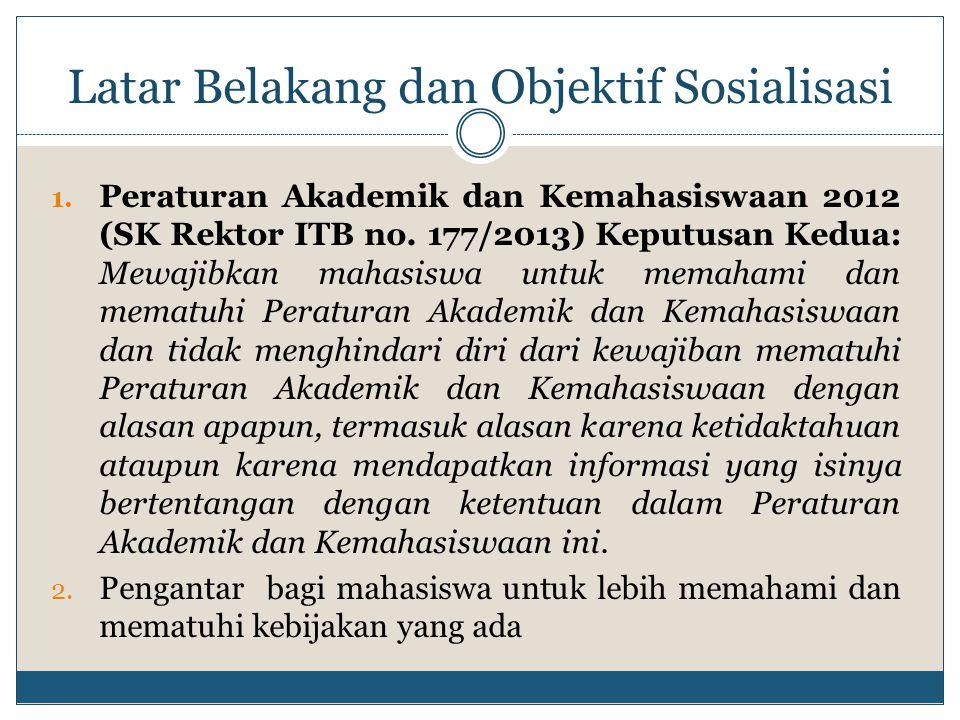 1. Peraturan Akademik dan Kemahasiswaan 2012 (SK Rektor ITB no. 177/2013) Keputusan Kedua: Mewajibkan mahasiswa untuk memahami dan mematuhi Peraturan