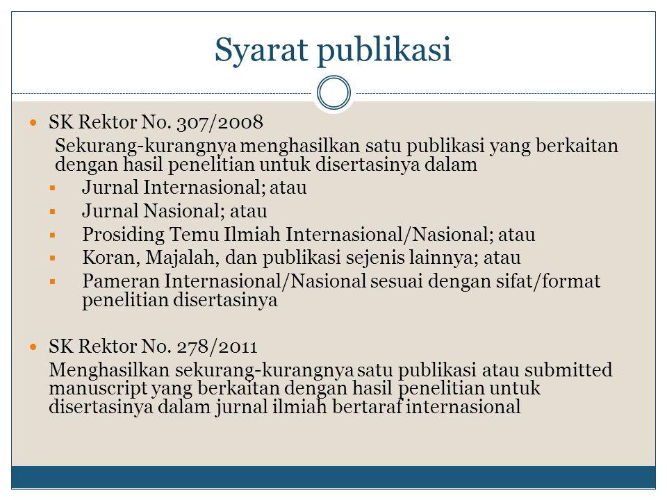 Syarat publikasi SK Rektor No. 307/2008 Sekurang-kurangnya menghasilkan satu publikasi yang berkaitan dengan hasil penelitian untuk disertasinya dalam
