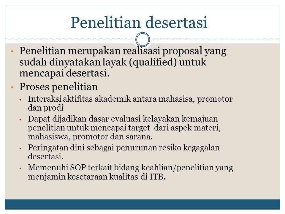 Penelitian desertasi Penelitian merupakan realisasi proposal yang sudah dinyatakan layak (qualified) untuk mencapai desertasi. Proses penelitian Inter