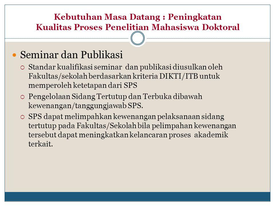 Kebutuhan Masa Datang : Peningkatan Kualitas Proses Penelitian Mahasiswa Doktoral Seminar dan Publikasi  Standar kualifikasi seminar dan publikasi di