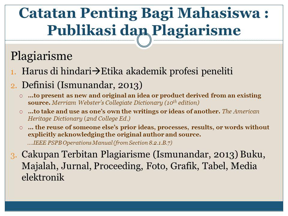 Plagiarisme 1. Harus di hindari  Etika akademik profesi peneliti 2. Definisi (Ismunandar, 2013)  …to present as new and original an idea or product