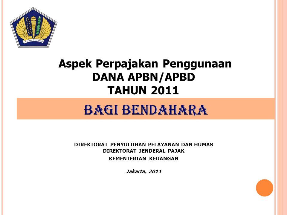 BAGI BENDAHARA DIREKTORAT PENYULUHAN PELAYANAN DAN HUMAS DIREKTORAT JENDERAL PAJAK KEMENTERIAN KEUANGAN Jakarta, 2011 Aspek Perpajakan Penggunaan DANA