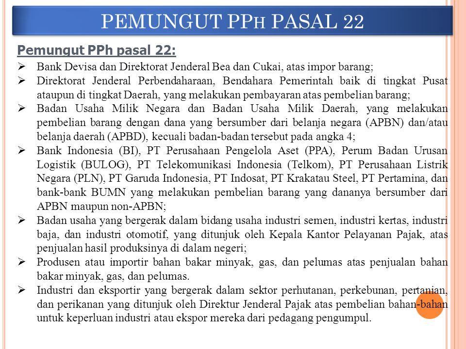 PEMUNGUT PP H PASAL 22 Pemungut PPh pasal 22:  Bank Devisa dan Direktorat Jenderal Bea dan Cukai, atas impor barang;  Direktorat Jenderal Perbendaha