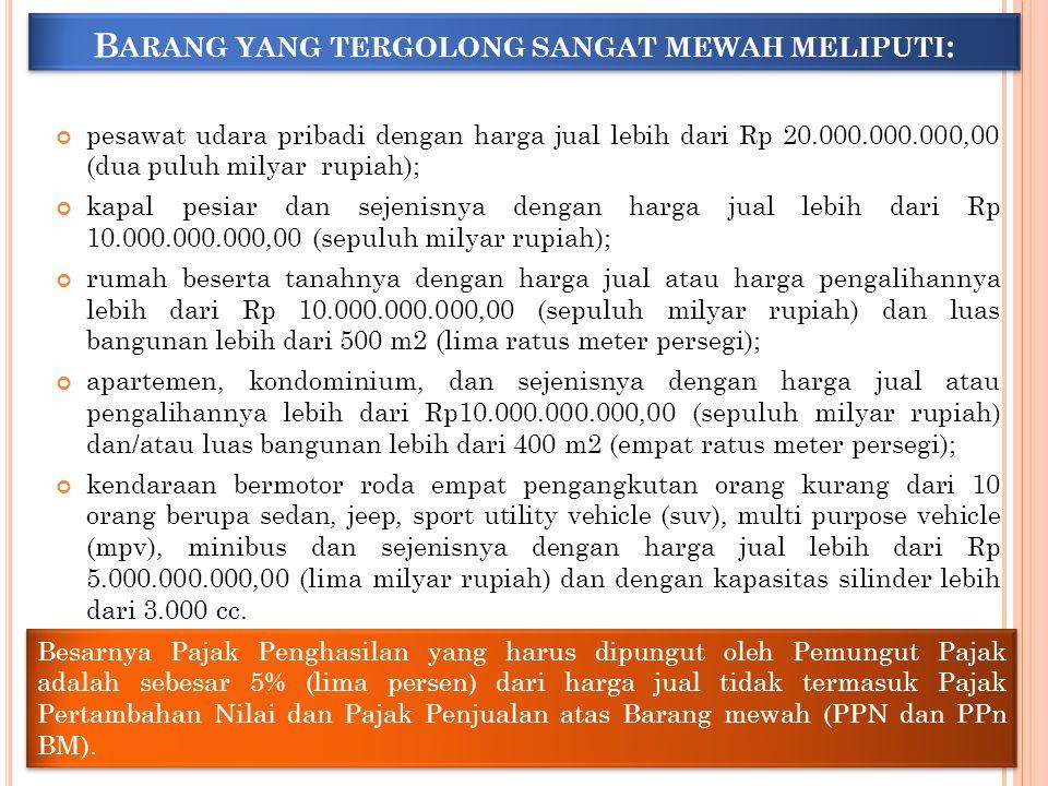 B ARANG YANG TERGOLONG SANGAT MEWAH MELIPUTI : pesawat udara pribadi dengan harga jual lebih dari Rp 20.000.000.000,00 (dua puluh milyar rupiah); kapa