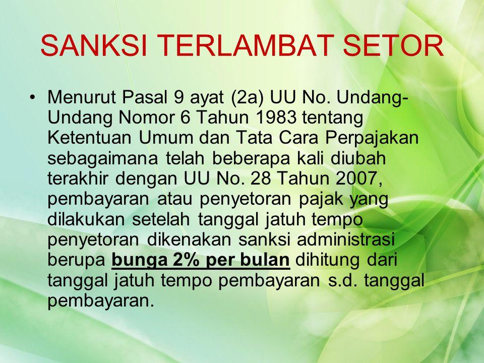 SANKSI TERLAMBAT SETOR Menurut Pasal 9 ayat (2a) UU No. Undang- Undang Nomor 6 Tahun 1983 tentang Ketentuan Umum dan Tata Cara Perpajakan sebagaimana