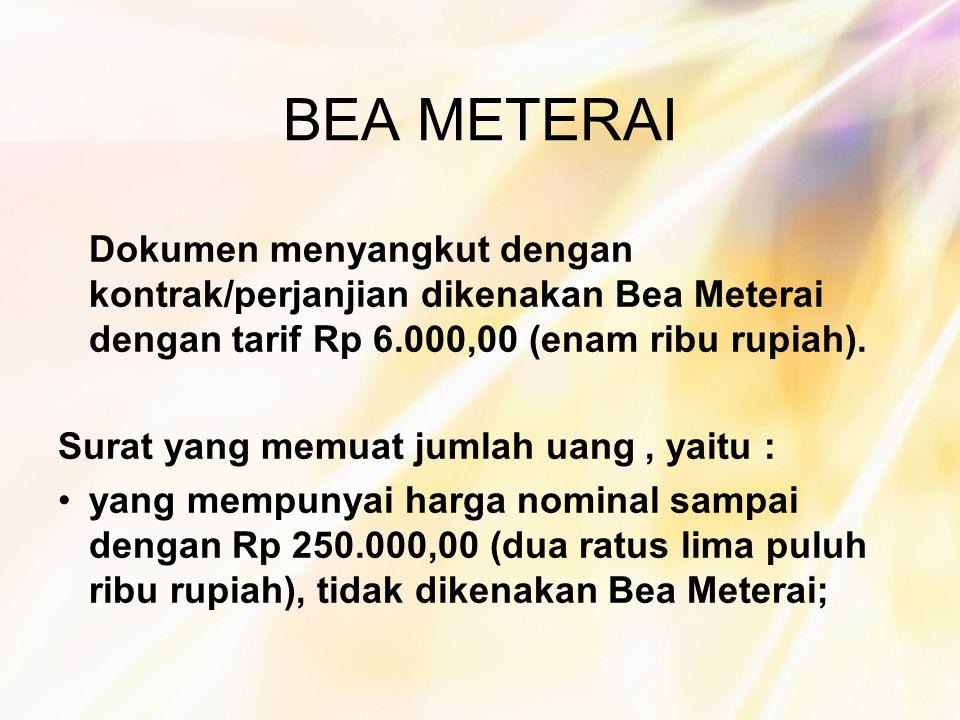 BEA METERAI Dokumen menyangkut dengan kontrak/perjanjian dikenakan Bea Meterai dengan tarif Rp 6.000,00 (enam ribu rupiah). Surat yang memuat jumlah u