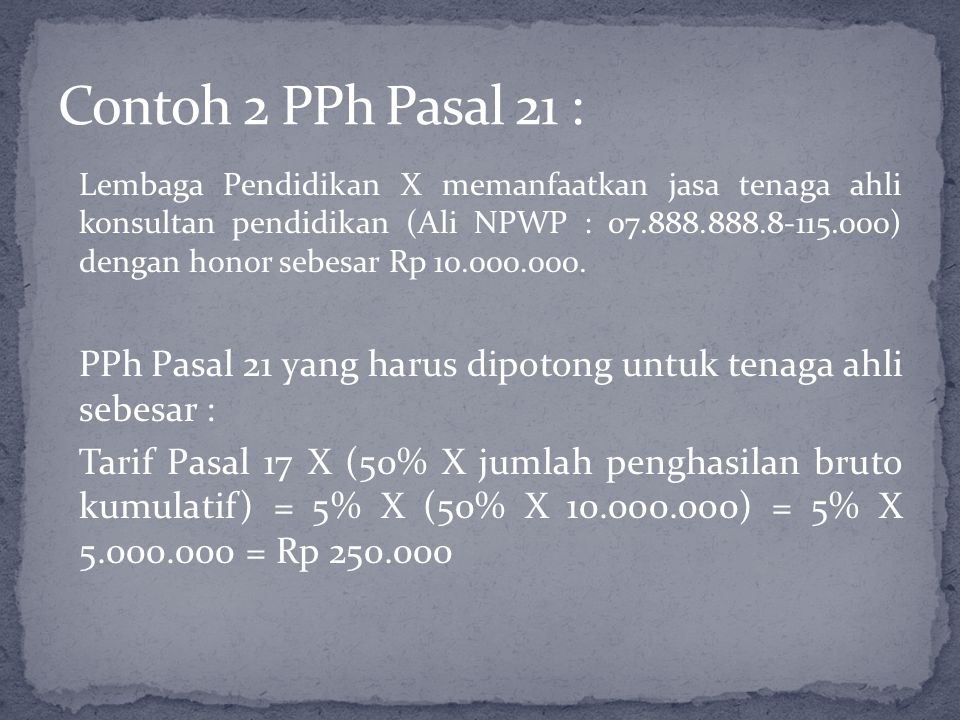 Lembaga Pendidikan X memanfaatkan jasa tenaga ahli konsultan pendidikan (Ali NPWP : 07.888.888.8-115.000) dengan honor sebesar Rp 10.000.000. PPh Pasa