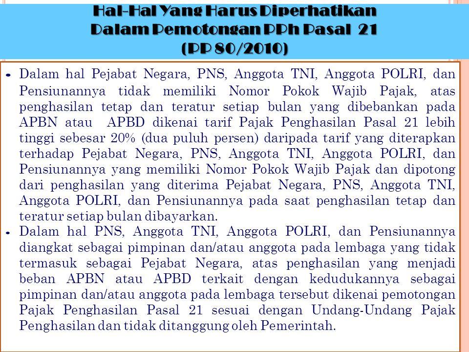 Hal-Hal Yang Harus Diperhatikan Dalam Pemotongan PPh Pasal 21 (PP 80/2010) ∙ Dalam hal Pejabat Negara, PNS, Anggota TNI, Anggota POLRI, dan Pensiunann