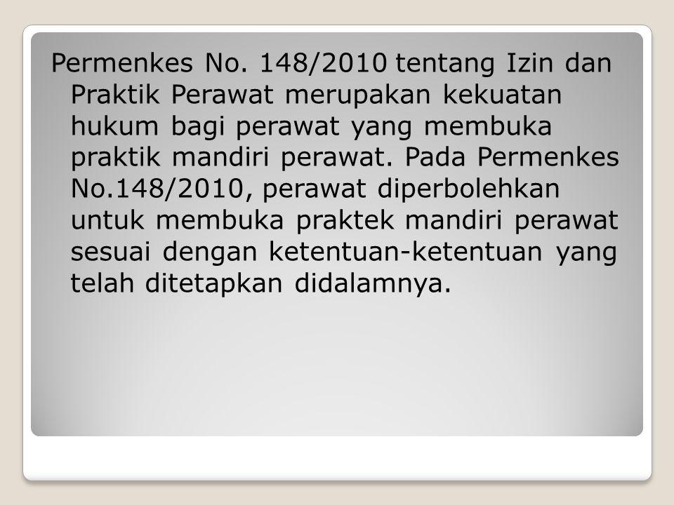 Permenkes No. 148/2010 tentang Izin dan Praktik Perawat merupakan kekuatan hukum bagi perawat yang membuka praktik mandiri perawat. Pada Permenkes No.