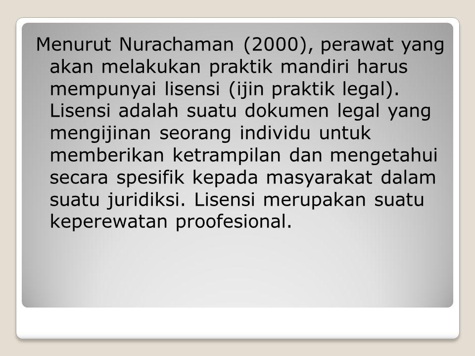 Menurut Nurachaman (2000), perawat yang akan melakukan praktik mandiri harus mempunyai lisensi (ijin praktik legal). Lisensi adalah suatu dokumen lega