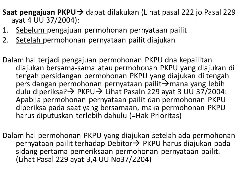 Saat pengajuan PKPU  dapat dilakukan (Lihat pasal 222 jo Pasal 229 ayat 4 UU 37/2004): 1.Sebelum pengajuan permohonan pernyataan pailit 2.Setelah per