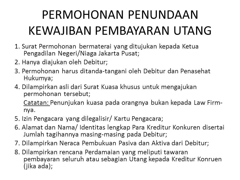 PERMOHONAN PENUNDAAN KEWAJIBAN PEMBAYARAN UTANG 1. Surat Permohonan bermaterai yang ditujukan kepada Ketua Pengadilan Negeri/Niaga Jakarta Pusat; 2. H