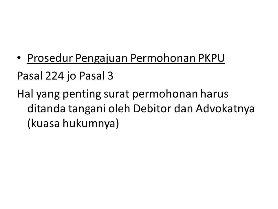 Prosedur Pengajuan Permohonan PKPU Pasal 224 jo Pasal 3 Hal yang penting surat permohonan harus ditanda tangani oleh Debitor dan Advokatnya (kuasa huk