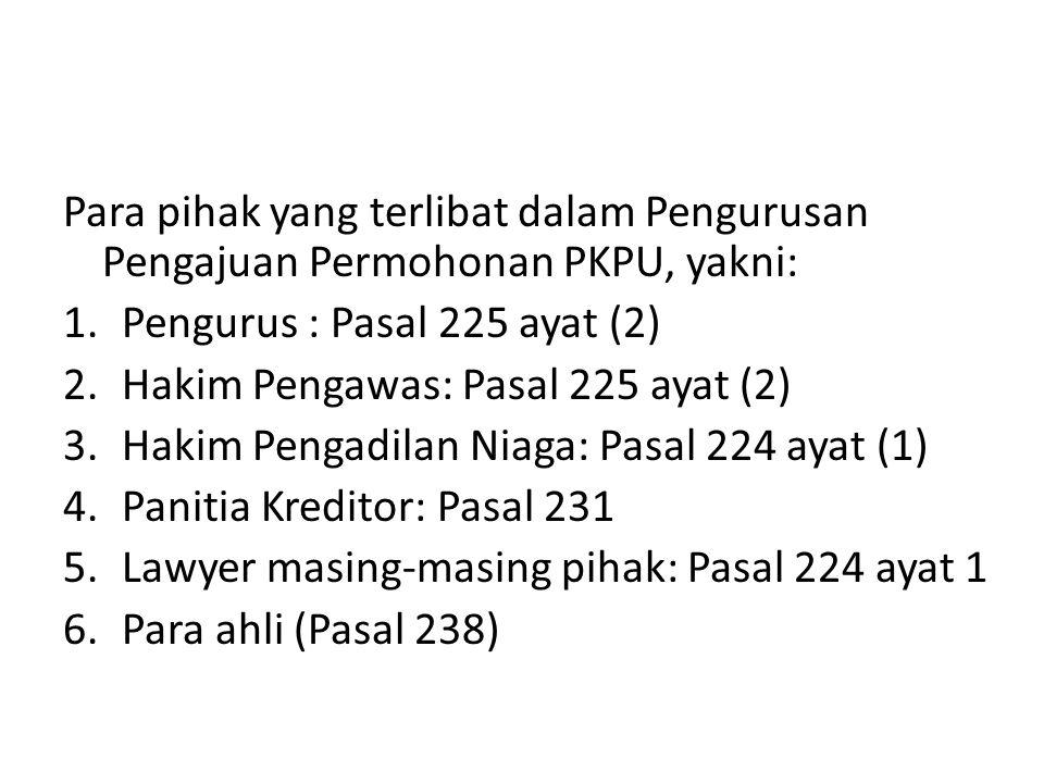 Para pihak yang terlibat dalam Pengurusan Pengajuan Permohonan PKPU, yakni: 1.Pengurus : Pasal 225 ayat (2) 2.Hakim Pengawas: Pasal 225 ayat (2) 3.Hak