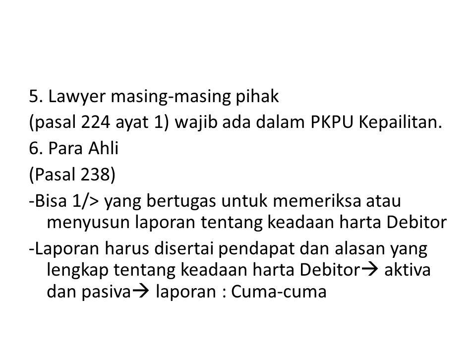 5. Lawyer masing-masing pihak (pasal 224 ayat 1) wajib ada dalam PKPU Kepailitan. 6. Para Ahli (Pasal 238) -Bisa 1/> yang bertugas untuk memeriksa ata