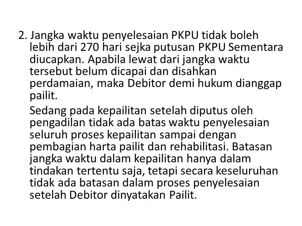2. Jangka waktu penyelesaian PKPU tidak boleh lebih dari 270 hari sejka putusan PKPU Sementara diucapkan. Apabila lewat dari jangka waktu tersebut bel